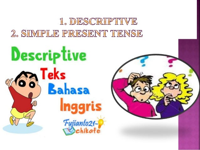 """descriptive text adalah, """"...... is a text which says what  a person or a thing is like. Its purpose is to describe  and r..."""