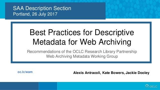 1 SAA Description Section Portland, 26 July 2017 Best Practices for Descriptive Metadata for Web Archiving Recommendations...