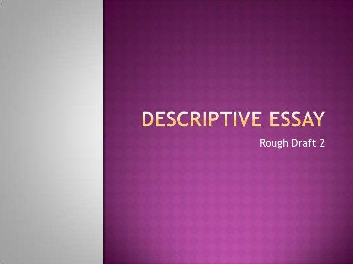 Descriptive Essay<br />Rough Draft 2<br />