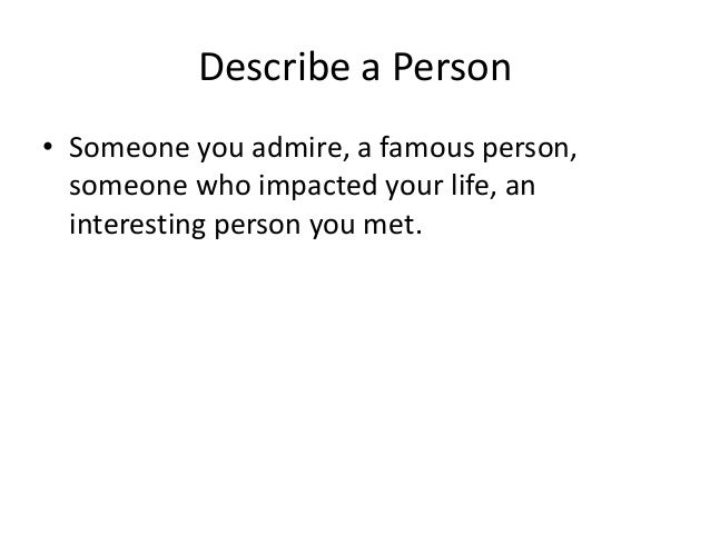 descriptive essay  20 describe a person • someone you admire