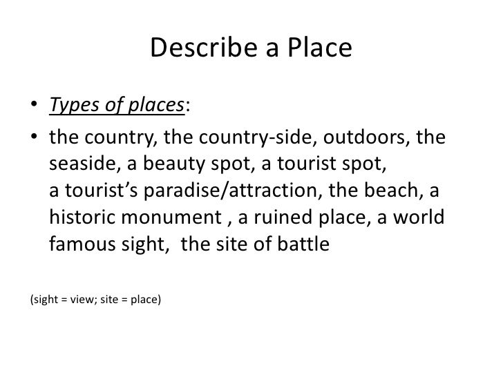 descriptive essay outline about a place Descriptive essay: my mystical place - for a half hour, every school day, for a few months, i was really happy a friend and i would go to the drainpipe, and we.