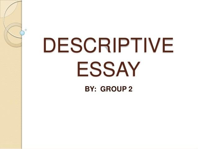 DESCRIPTIVE ESSAY BY: GROUP 2