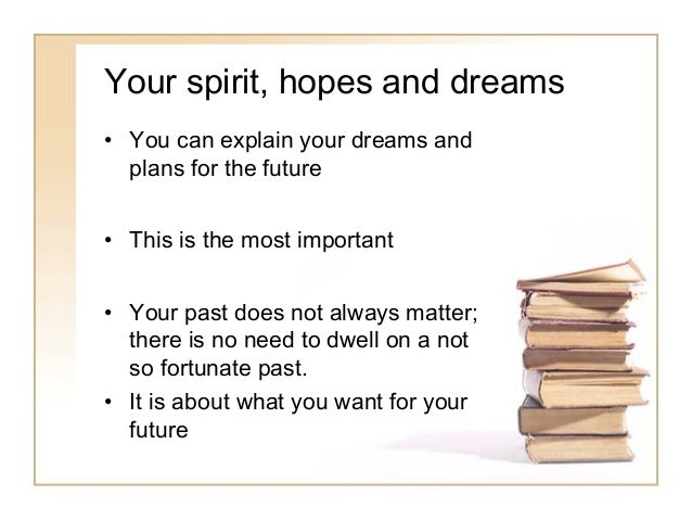hopes and dreams for the future essay These are the dreams and hopes that i have for my children i hope to see big things for my children in the future i am very proud of them right now and know that they will do great things.