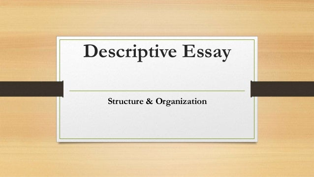 descriptive essay structure and organization  descriptive essay structure organization