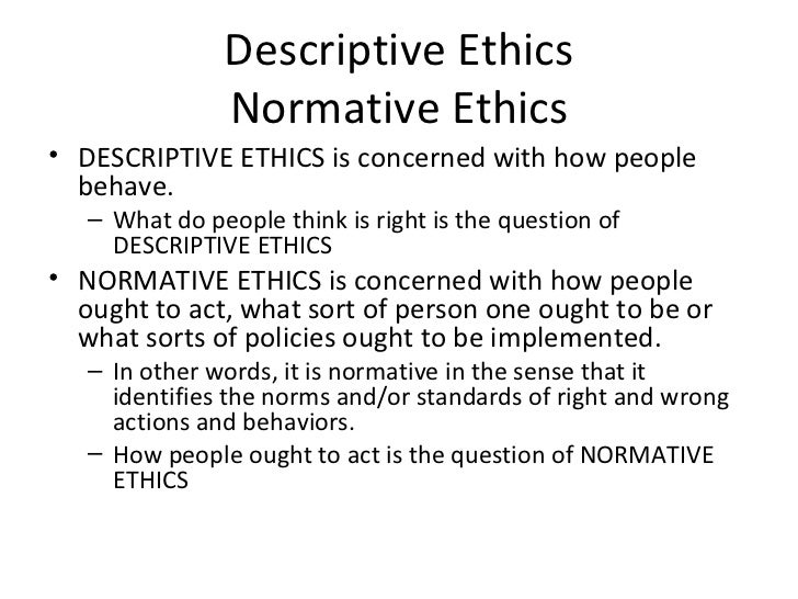 normative ethics and the right to Of moral agency, identifying morally right actions, and determining the justification  of  aims one begins from, normative ethics is improved by engaging with the.