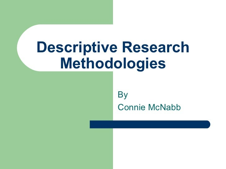 Descriptive Research Methodologies By Connie McNabb