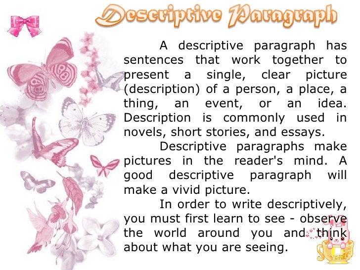 A descriptive paragraph has sentences that work together to present a single, clear picture (description) of a person, a p...