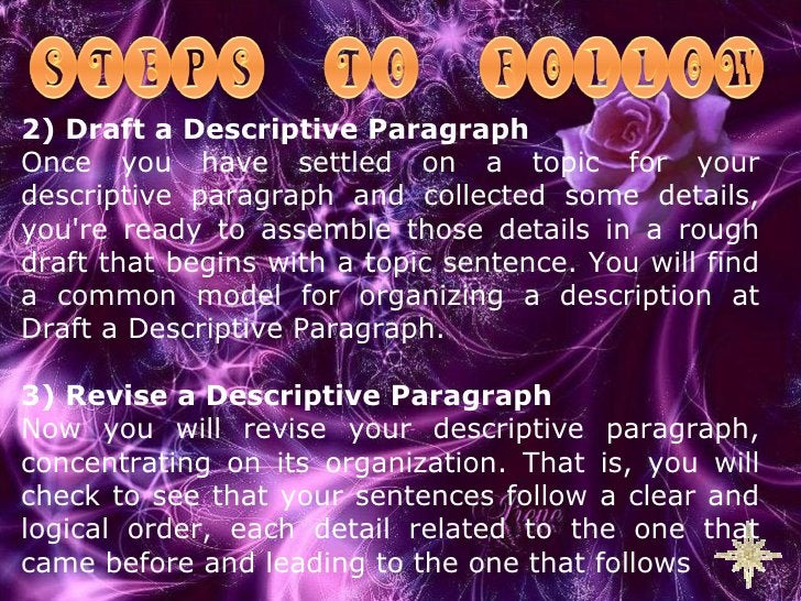 2) Draft a Descriptive Paragraph Once you have settled on a topic for your descriptive paragraph and collected some detail...