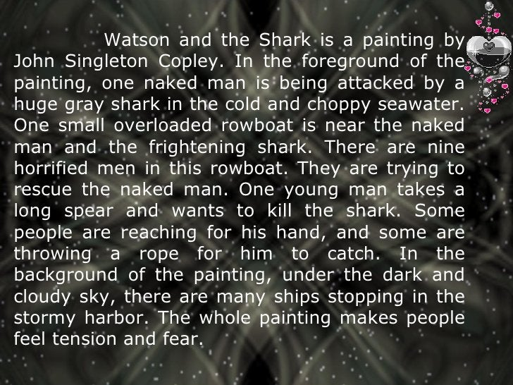 Watson and the Shark is a painting by John Singleton Copley. In the foreground of the painting, one naked m...
