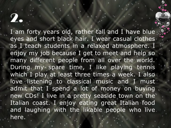 I am forty years old, rather tall and I have blue eyes and short black hair. I wear casual clothes as I teach students in ...