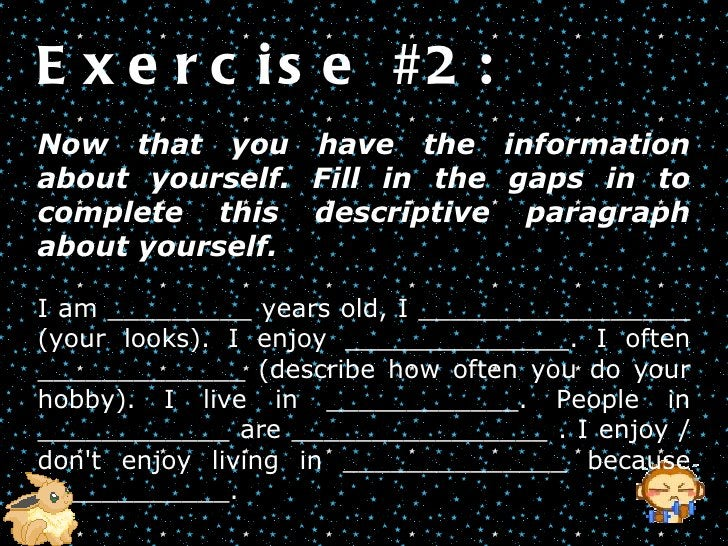 Exercise #2:   Now that you have the information about yourself. Fill in the gaps in to complete this descriptive paragrap...