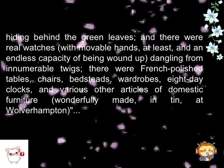 hiding behind the green leaves; and there were real watches (with movable hands, at least, and an endless capacity of bein...