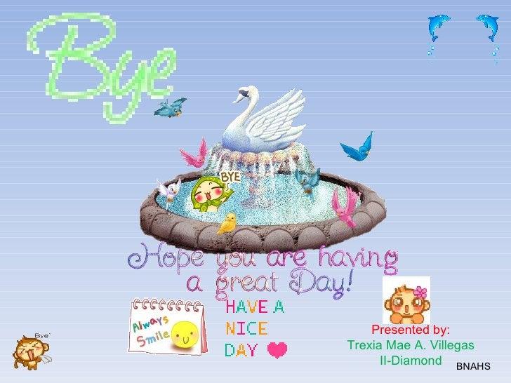 Presented by: Trexia Mae A. Villegas II-Diamond BNAHS