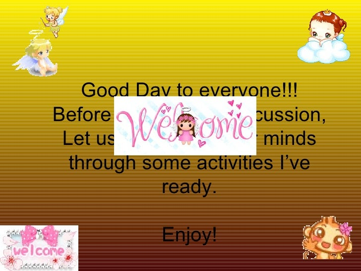 Good Day to everyone!!! Before we start our discussion, Let us first refresh our minds through some activities I've ready....