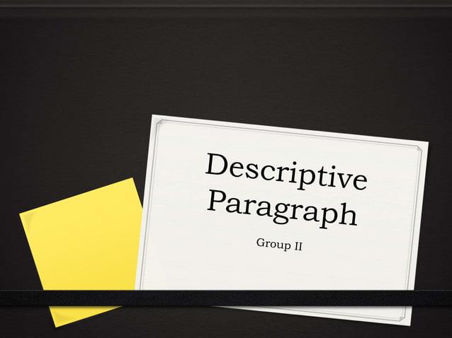 What is a descriptive paragraph? 0 A descriptive paragraph is a paragraph that describes a person, place or thing. 0 Using...