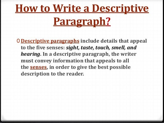 Writing a Descriptive Paragraph 0 Make sure to choose a meaningful person, place, or thing. - Before you begin your paragr...