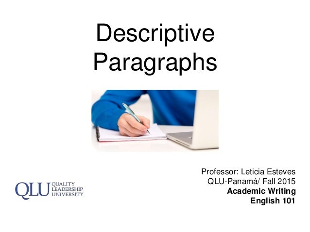 Descriptive Paragraphs Professor: Leticia Esteves QLU-Panamá/ Fall 2015 Academic Writing English 101
