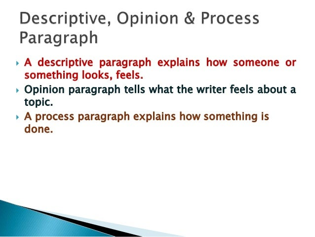  A descriptive paragraph explains how someone or something looks, feels.  Opinion paragraph tells what the writer feels ...
