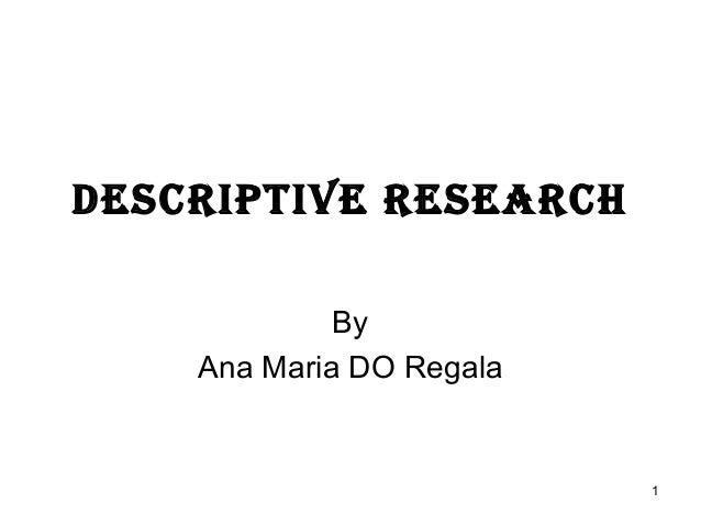 1DESCRIPTIVE RESEARCHByAna Maria DO Regala
