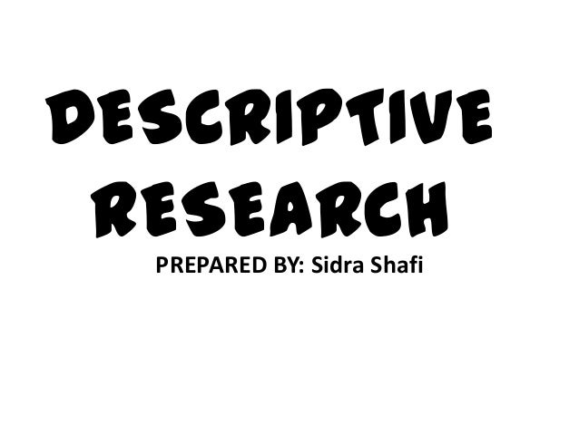 DESCRIPTIVE RESEARCHPREPARED BY: Sidra Shafi
