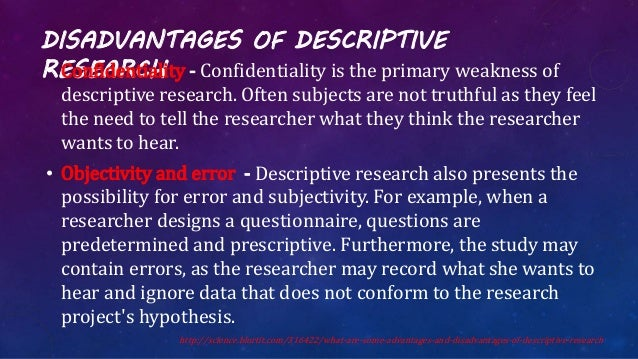 advantage of descriptive research Differentiate the goals of descriptive, correlational, and experimental research designs and explain the advantages and disadvantages of each explain the goals of descriptive research and the statistical techniques used to interpret it summarize the uses of correlational research and describe why correlational research.