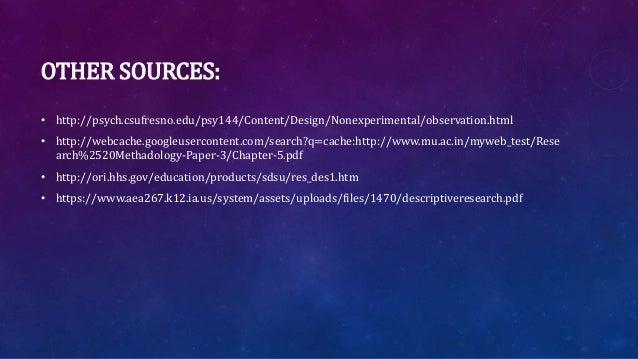 OTHER SOURCES: • http://psych.csufresno.edu/psy144/Content/Design/Nonexperimental/observation.html • http://webcache.googl...