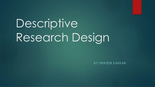 descriptive research designs Learn more about types of research, experimental design introduction to psychology research methods types of research descriptive research descriptive research seeks to depict what already exists in a group or population.