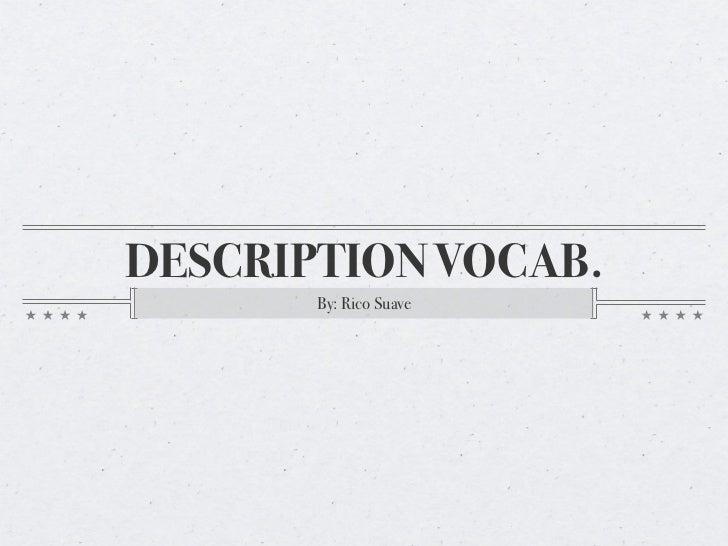 DESCRIPTION VOCAB.       By: Rico Suave