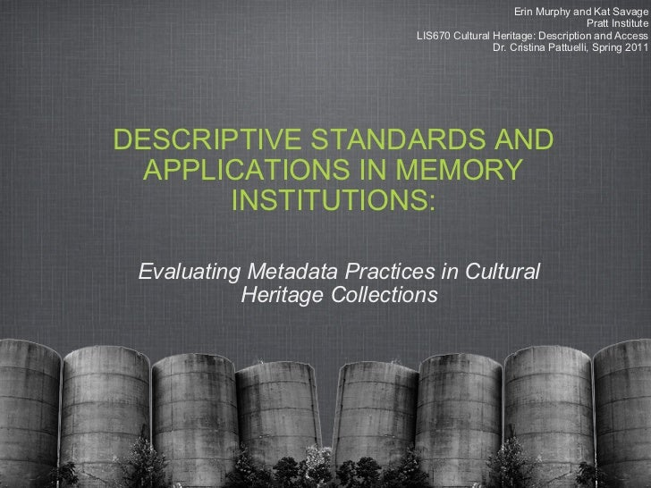 DESCRIPTIVE STANDARDS AND APPLICATIONS IN MEMORY INSTITUTIONS: Evaluating Metadata Practices in Cultural Heritage Collecti...