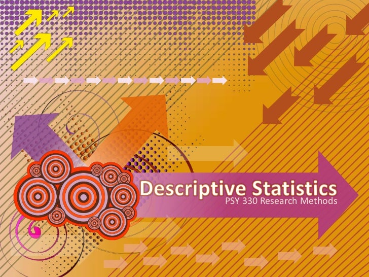 Descriptive Statistics<br />PSY 330 Research Methods<br />