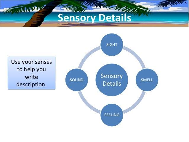 Sensory Details                             SIGHTUse your senses  to help you     write          SOUND                    ...