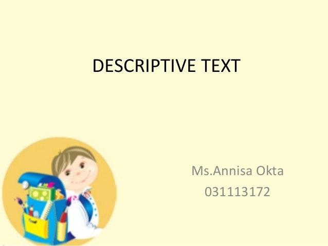 DESCRIPTIVE TEXT Ms.Annisa Okta 031113172