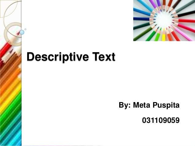 Descriptive Text                   By: Meta Puspita                         031109059