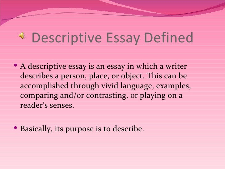 descriptive essay object A descriptive essay is a form of academic writing that is built around a detailed description of a person, building, place, situation, notion, etc the main purpose of a descriptive essay is to describe your point of focus in a vivid and particular manner, so that readers can easily picture the described object,.