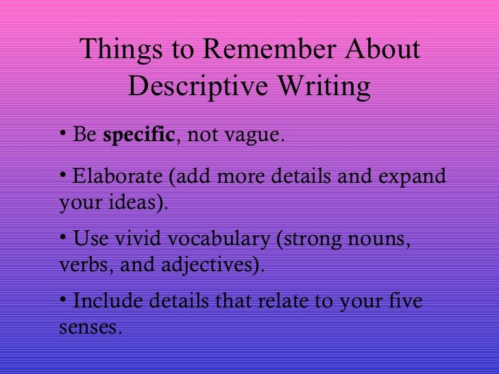 descriptive writing powerpoint Homework finish your descriptive paragraph due: homework finish your descriptive paragraph due: 1 explore ways to make writing descriptive these nouns are pre-modified – they have extra information in front of them.