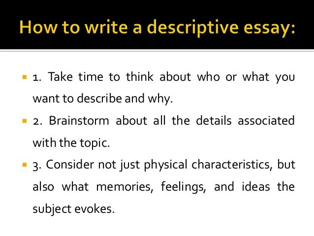 how to write a descriptive essay 2 essay Expert reviewed how to write a descriptive essay three parts: brainstorming ideas for the essay writing the essay polishing the essay community q&a a descriptive essay should create a vivid picture of the topic in the reader's mind.