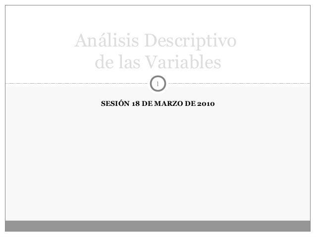 SESIÓN 18 DE MARZO DE 2010 1 Análisis Descriptivo de las Variables