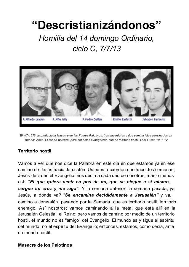 """""""Descristianizándonos"""" Homilíadel14domingoOrdinario, cicloC,7/7/13 El4/7/1976seproducíalaMasacredelosPadres..."""
