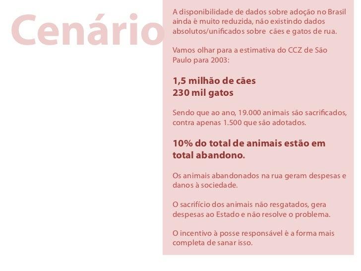 Cenário          A disponibilidade de dados sobre adoção no Brasil          ainda é muito reduzida, não existindo dados   ...