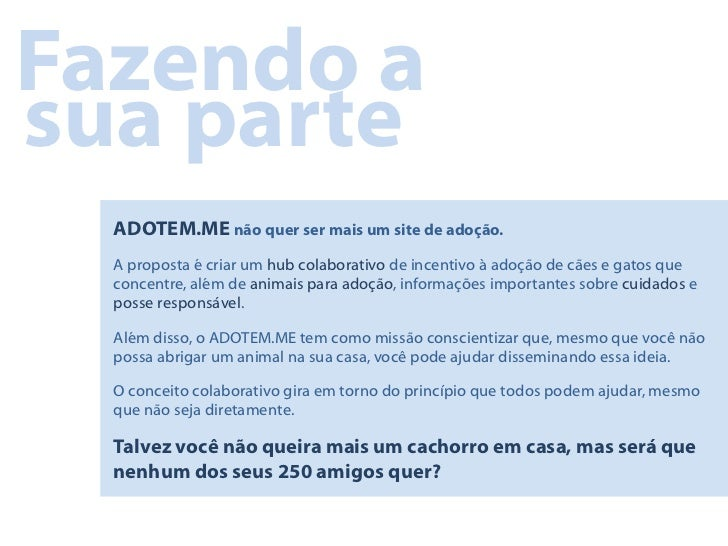 Fazendo asua parte  ADOTEM.ME não quer ser mais um site de adoção.  A proposta é criar um hub colaborativo de incentivo à ...