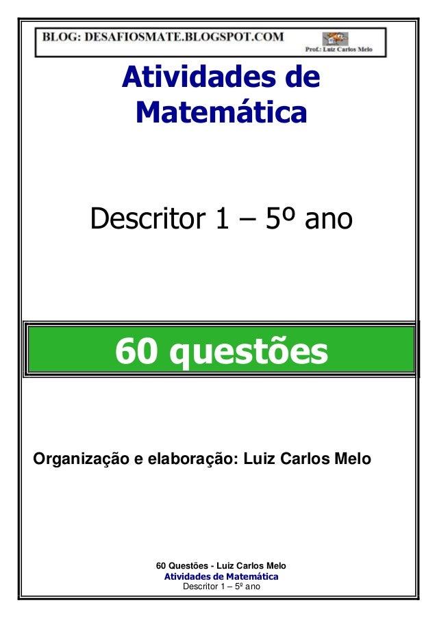 60 Questões - Luiz Carlos Melo Atividades de Matemática Descritor 1 – 5º ano Atividades de Matemática Descritor 1 – 5º ano...