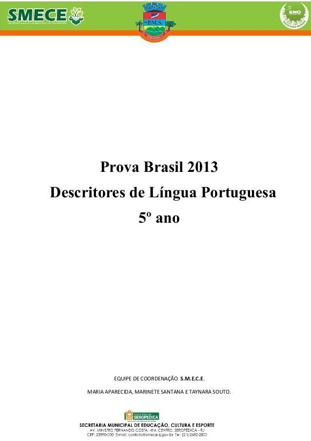 Prova Brasil 2013Descritores de Língua Portuguesa5º anoEQUIPE DE COORDENAÇÃO S.M.E.C.E.MARIA APARECIDA, MARINETE SANTANA E...