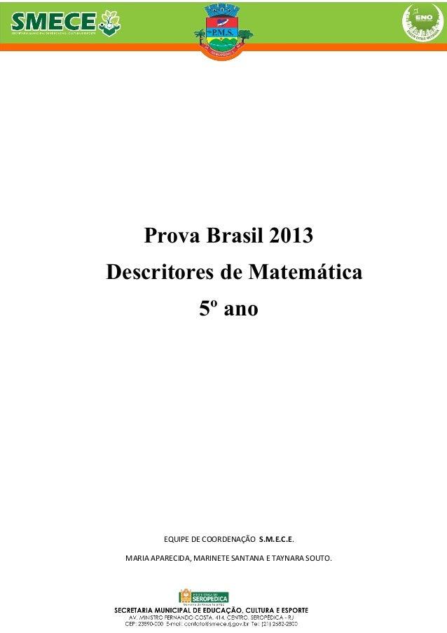 Prova Brasil 2013Descritores de Matemática5º anoEQUIPE DE COORDENAÇÃO S.M.E.C.E.MARIA APARECIDA, MARINETE SANTANA E TAYNAR...