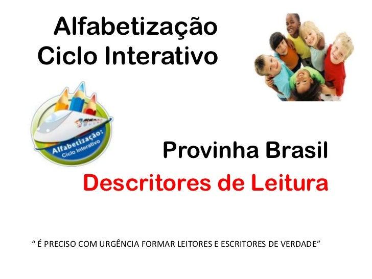 """Alfabetização     Ciclo Interativo<br />Provinha Brasil<br />Descritores de Leitura <br />"""" É PRECISO COM URGÊNCIA FORMAR ..."""