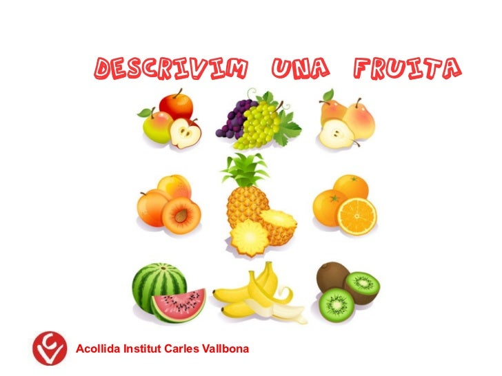 DESCRIVIM UNA FRUITAAcollida Institut Carles Vallbona