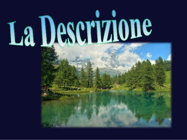 La descrizione • Da dove deriva la parola descrizione? • Cosa significa? • Che radice contiene? • PENSA ad altre parole ch...