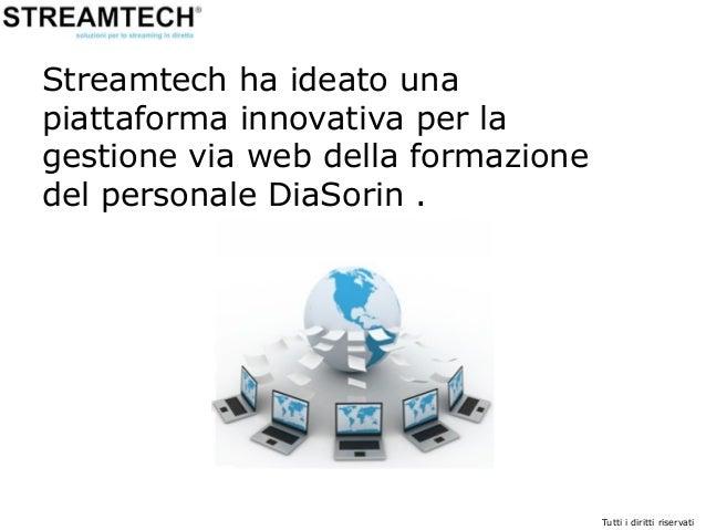 Streamtech ha ideato una piattaforma innovativa per la gestione via web della formazione del personale DiaSorin .  Tutti i...