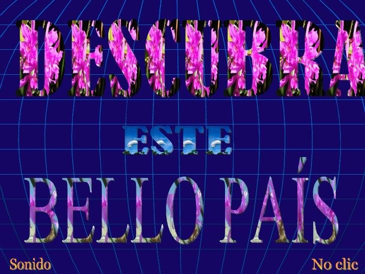 DESCUBRA  BELLO PAÍS ESTE No clic Sonido
