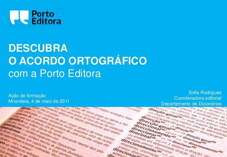 DESCUBRAO ACORDO ORTOGRÁFICOcom a Porto Editora                                          Sofia RodriguesAção de formação  ...