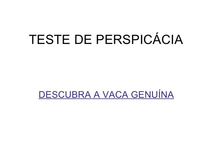 TESTE DE PERSPICÁCIA <ul><li>DESCUBRA A VACA GENUÍNA </li></ul>